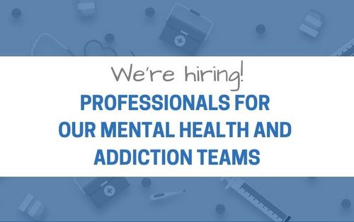 We are hiring - Mental Health and Addiction teams!