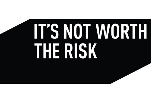 It's not worth the risk