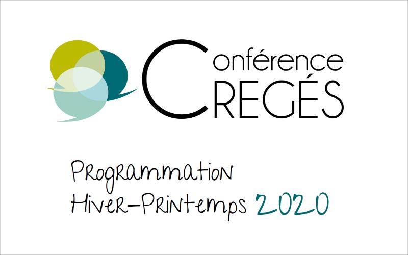 Conférence CREGÉS - Programmation Hiver-Printemps 2020