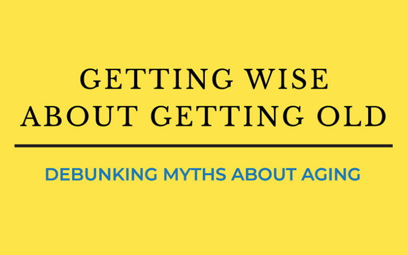 Getting Wise About Getting Old: Debunking Myths About Aging