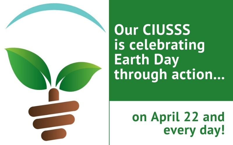 Our CIUSSS is celebrating Earth Day through action on April 22 and every day
