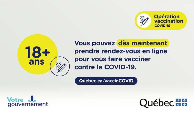 18+ ans : Vous pouvez dès maintenant prendre rendez-vous en ligne pour vous faire vacciner contre le COVID-19.